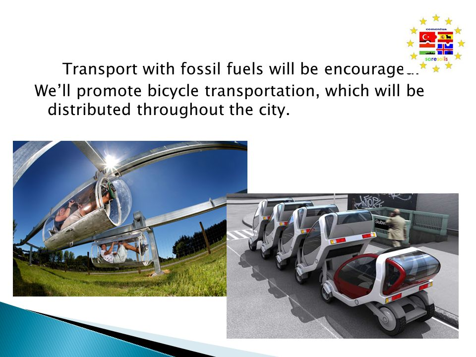 Transport with fossil fuels will be encouraged.