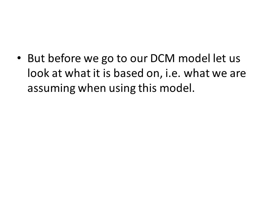 But before we go to our DCM model let us look at what it is based on, i.e.