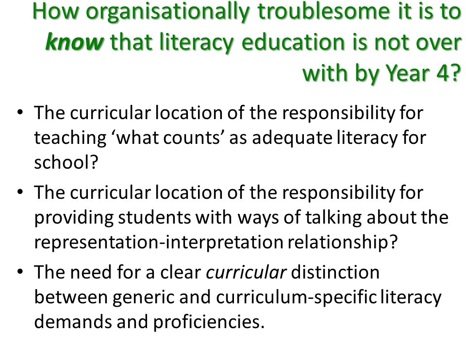 How organisationally troublesome it is to know that literacy education is not over with by Year 4.