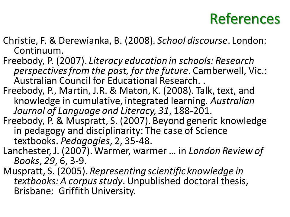 References Christie, F. & Derewianka, B. (2008).