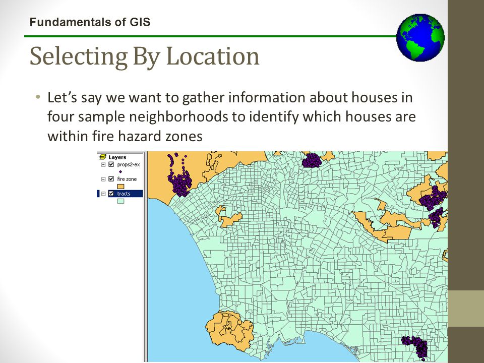 Fundamentals of GIS Selecting By Location Let's say we want to gather information about houses in four sample neighborhoods to identify which houses a