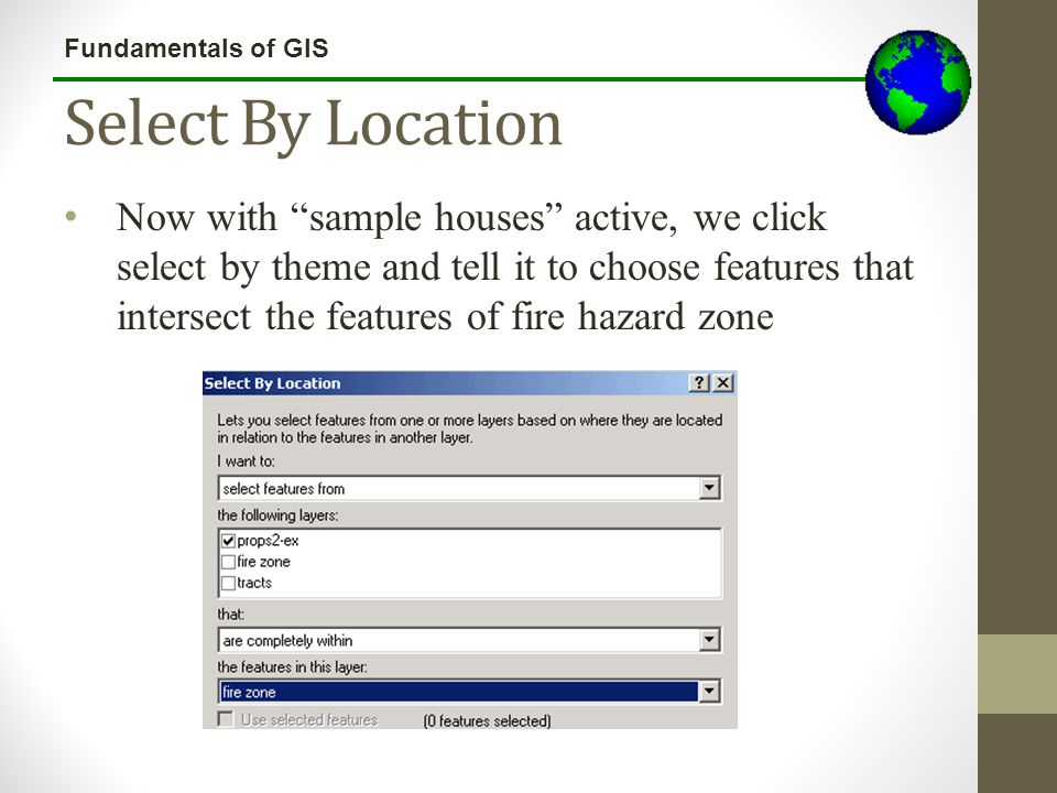 "Fundamentals of GIS Select By Location Now with ""sample houses"" active, we click select by theme and tell it to choose features that intersect the fea"