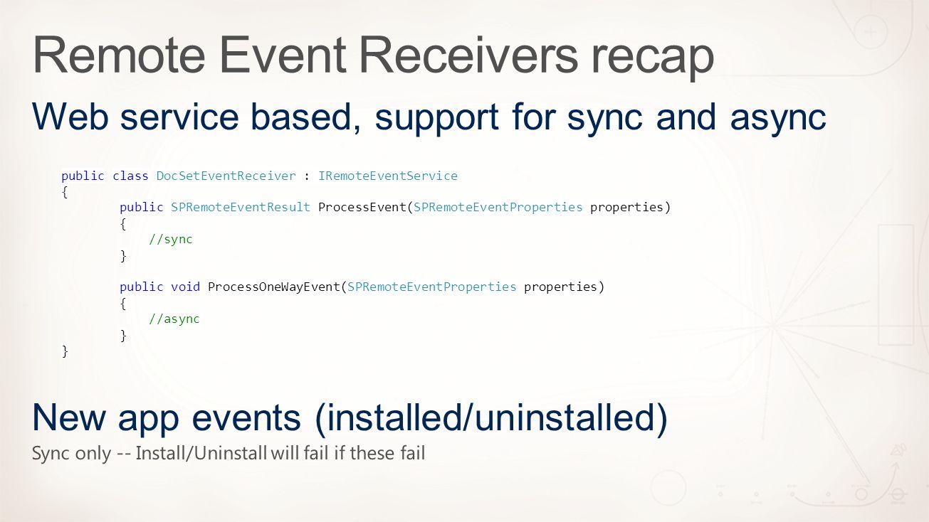 public class DocSetEventReceiver : IRemoteEventService { public SPRemoteEventResult ProcessEvent(SPRemoteEventProperties properties) { //sync } public void ProcessOneWayEvent(SPRemoteEventProperties properties) { //async }