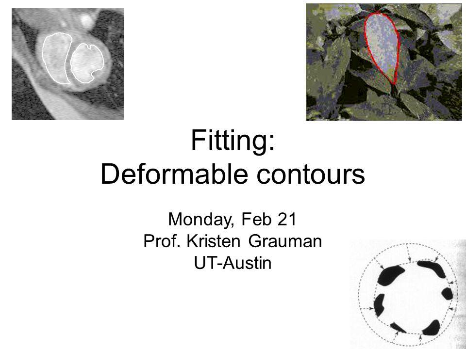 Fitting: Deformable contours Monday, Feb 21 Prof. Kristen Grauman UT-Austin