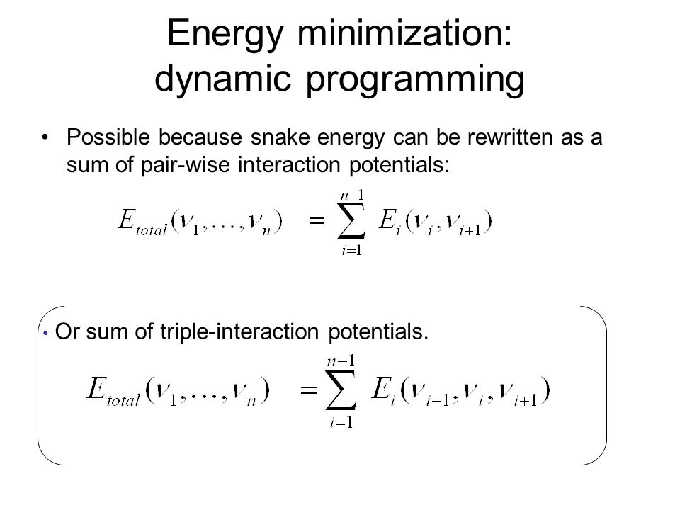 Possible because snake energy can be rewritten as a sum of pair-wise interaction potentials: Or sum of triple-interaction potentials.