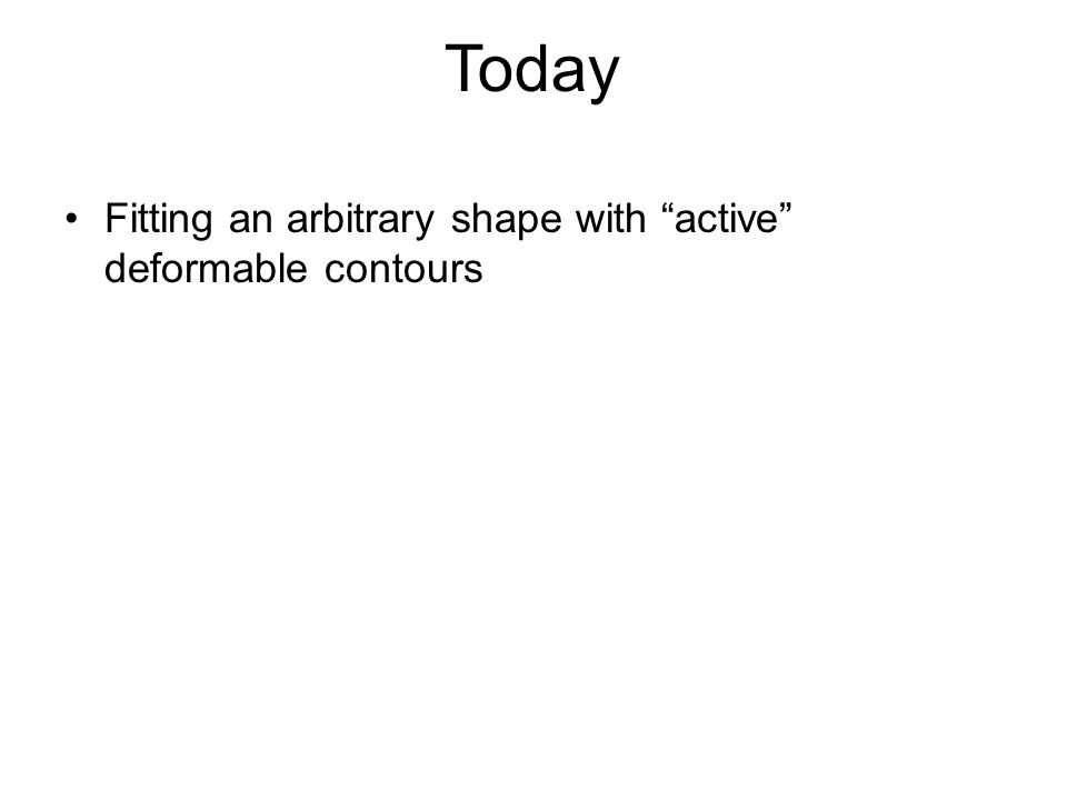 """Fitting an arbitrary shape with """"active"""" deformable contours Today"""