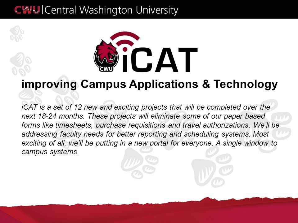 improving Campus Applications & Technology iCAT is a set of 12 new and exciting projects that will be completed over the next 18-24 months.