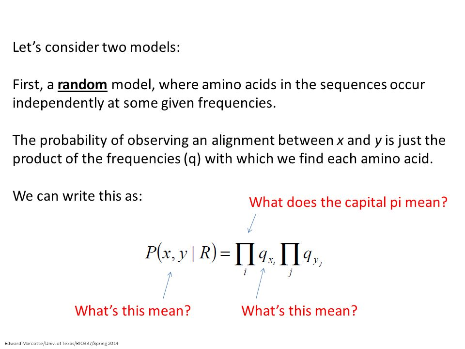 Let's consider two models: First, a random model, where amino acids in the sequences occur independently at some given frequencies.