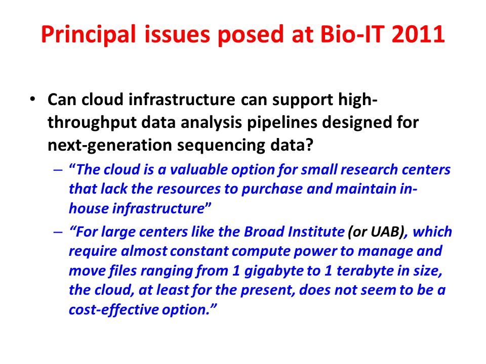 Principal issues posed at Bio-IT 2011 Can cloud infrastructure can support high- throughput data analysis pipelines designed for next-generation seque