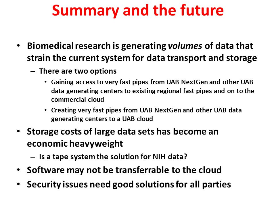 Summary and the future Biomedical research is generating volumes of data that strain the current system for data transport and storage – There are two