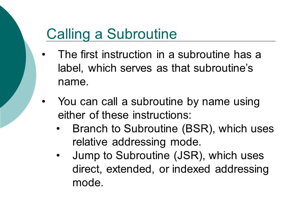 Calling a Subroutine The first instruction in a subroutine has a label, which serves as that subroutine's name. You can call a subroutine by name usin