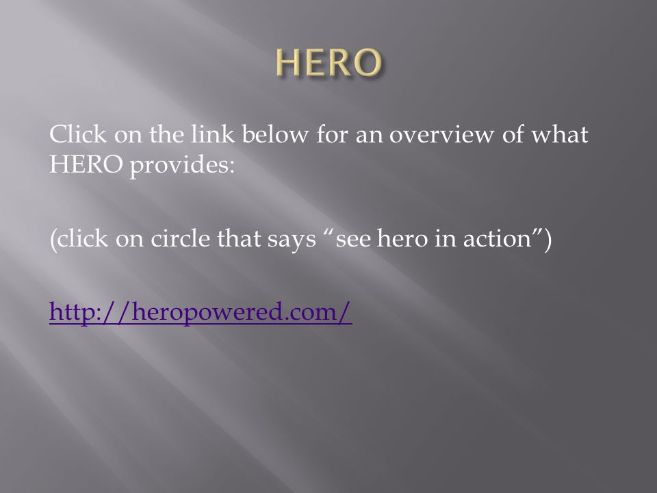 """Click on the link below for an overview of what HERO provides: (click on circle that says """"see hero in action"""") http://heropowered.com/"""