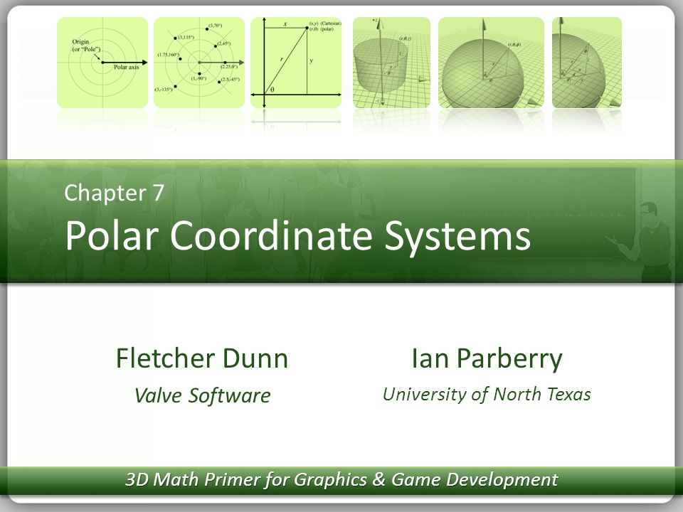 Chapter 7 Polar Coordinate Systems Ian Parberry University of North Texas Fletcher Dunn Valve Software 3D Math Primer for Graphics & Game Development