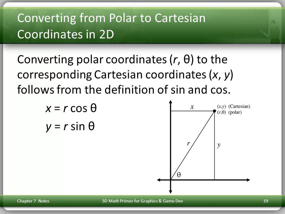 Converting from Polar to Cartesian Coordinates in 2D Converting polar coordinates (r, θ) to the corresponding Cartesian coordinates (x, y) follows fro