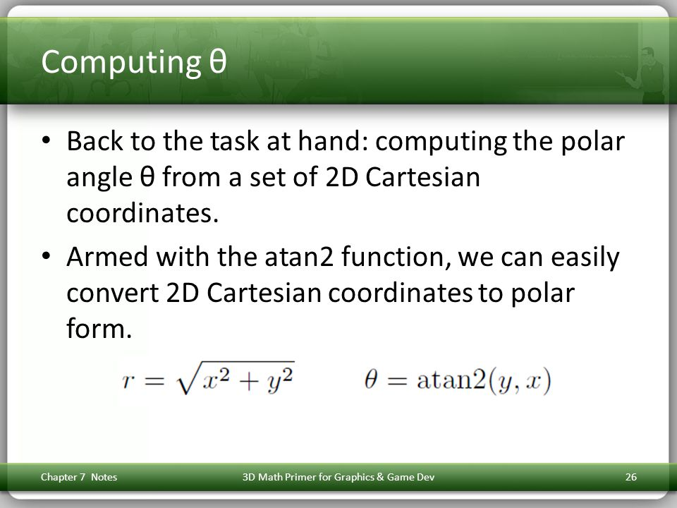 Computing θ Back to the task at hand: computing the polar angle θ from a set of 2D Cartesian coordinates. Armed with the atan2 function, we can easily