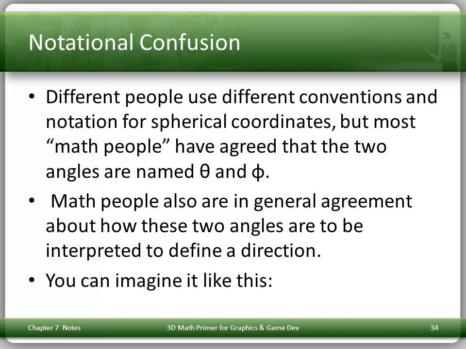 """Notational Confusion Different people use different conventions and notation for spherical coordinates, but most """"math people"""" have agreed that the tw"""