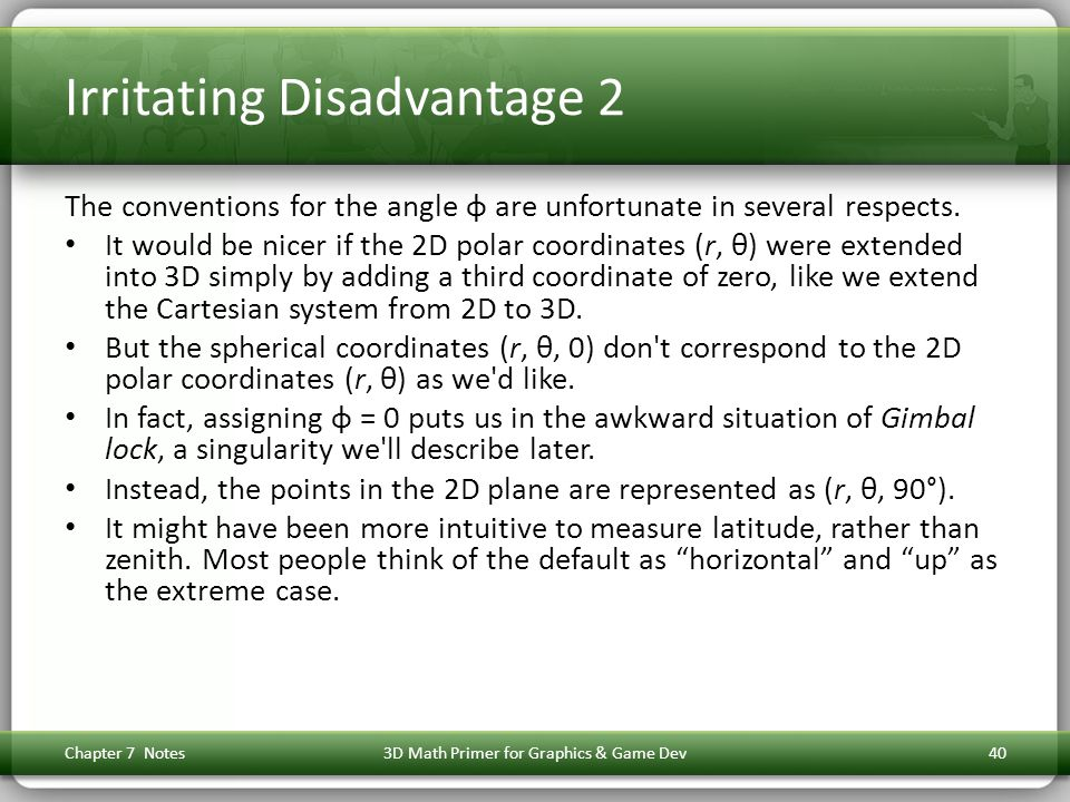 Irritating Disadvantage 2 The conventions for the angle φ are unfortunate in several respects. It would be nicer if the 2D polar coordinates (r, θ) we