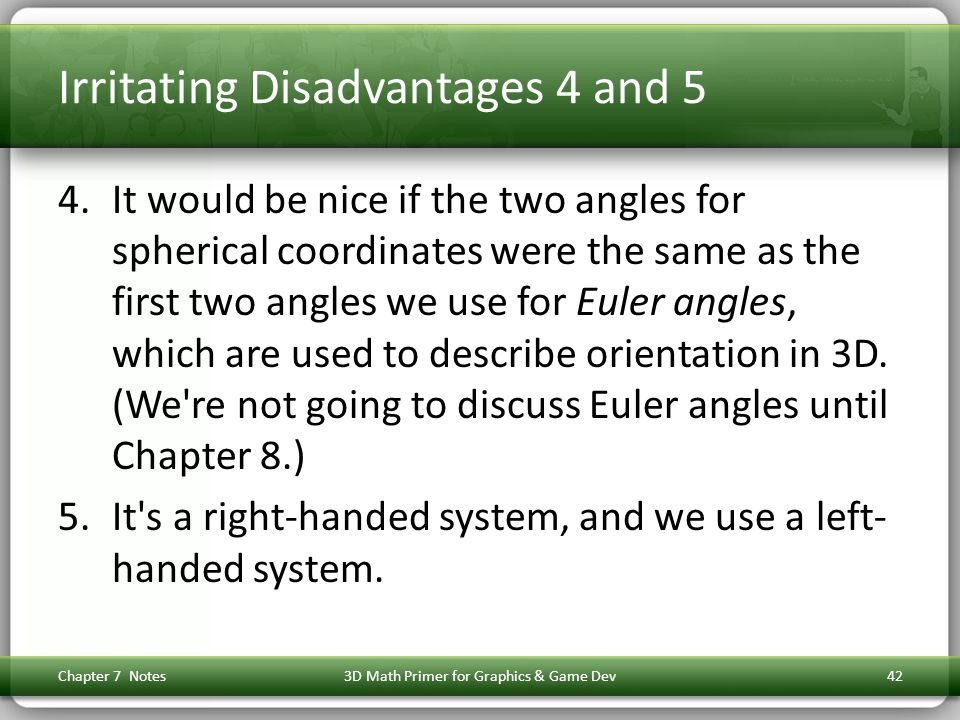 Irritating Disadvantages 4 and 5 4.It would be nice if the two angles for spherical coordinates were the same as the first two angles we use for Euler