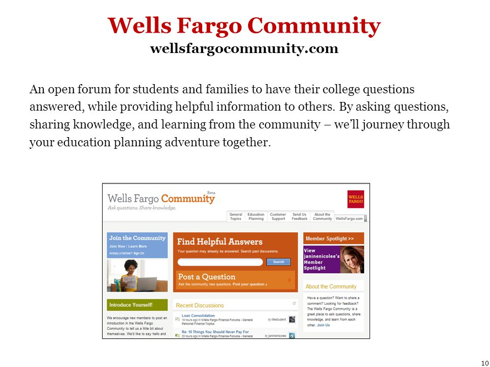 Wells Fargo Community wellsfargocommunity.com An open forum for students and families to have their college questions answered, while providing helpful information to others.