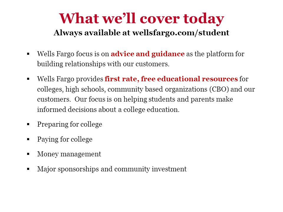  Wells Fargo focus is on advice and guidance as the platform for building relationships with our customers.