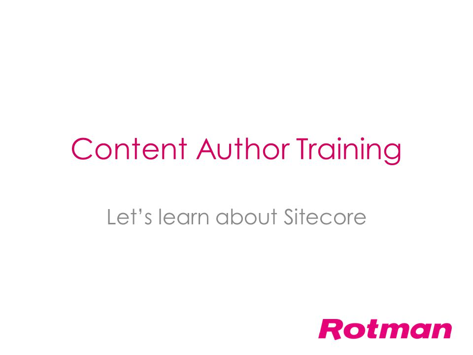 Content Author Training Let's learn about Sitecore