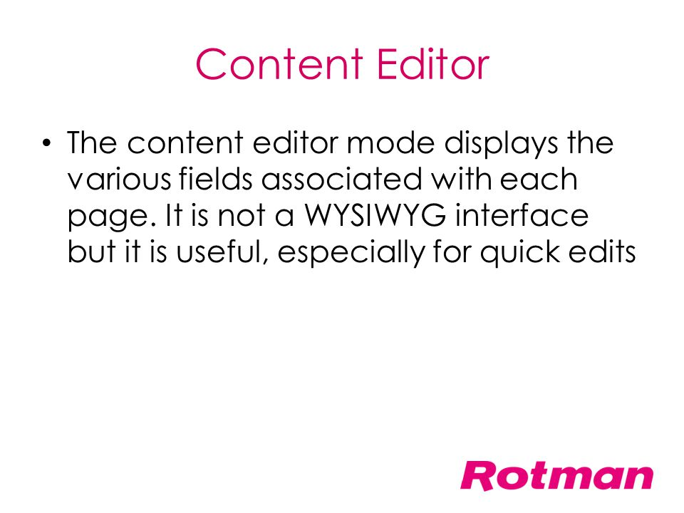 Content Editor The content editor mode displays the various fields associated with each page. It is not a WYSIWYG interface but it is useful, especial