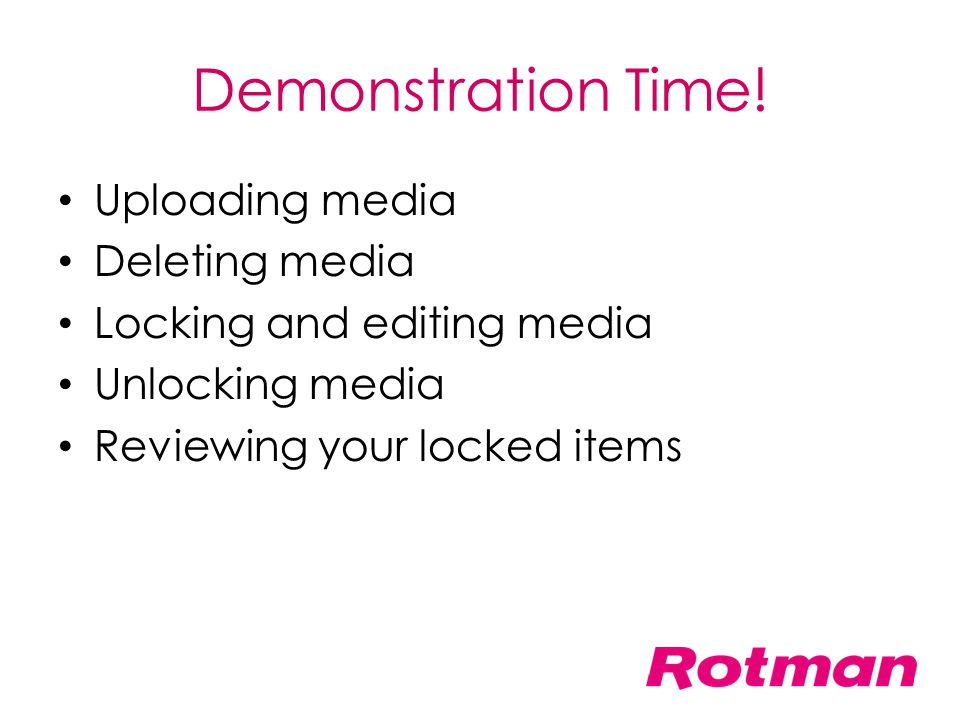 Demonstration Time! Uploading media Deleting media Locking and editing media Unlocking media Reviewing your locked items