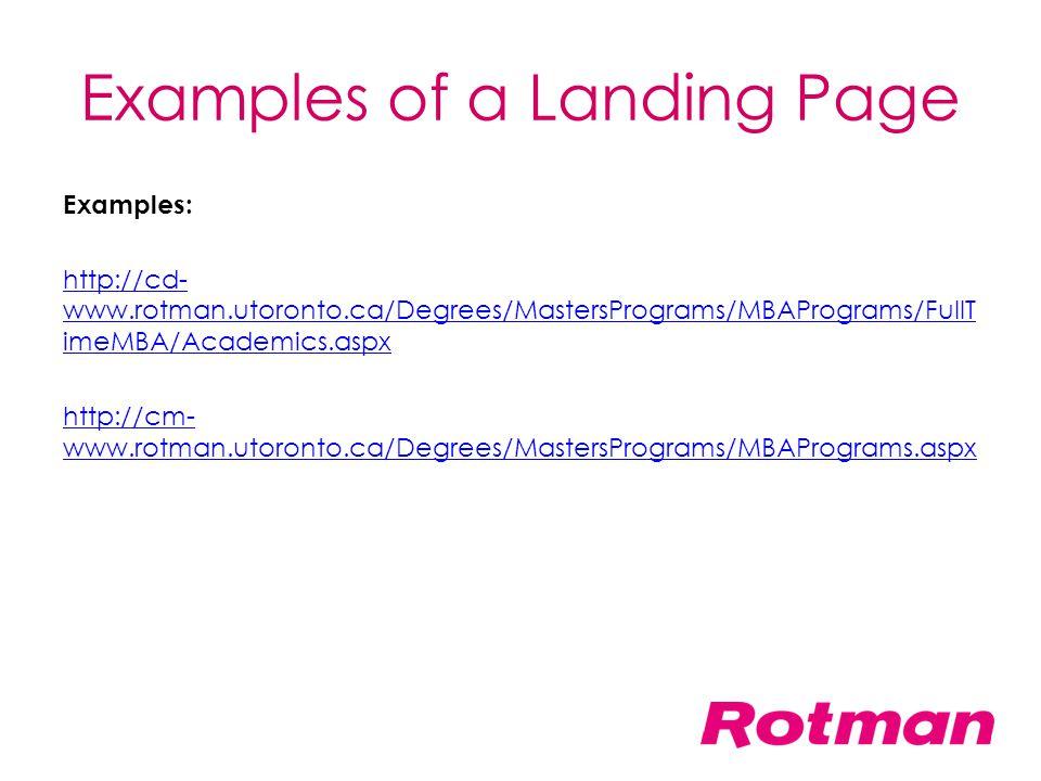 Examples of a Landing Page Examples: http://cd- www.rotman.utoronto.ca/Degrees/MastersPrograms/MBAPrograms/FullT imeMBA/Academics.aspx http://cm- www.