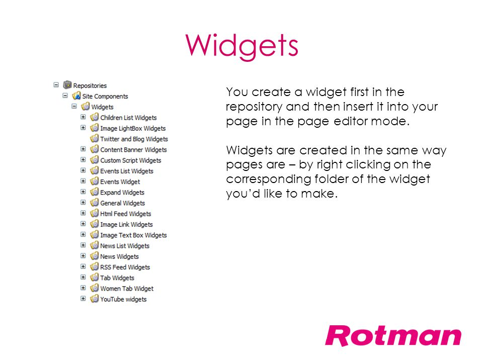 Widgets You create a widget first in the repository and then insert it into your page in the page editor mode. Widgets are created in the same way pag
