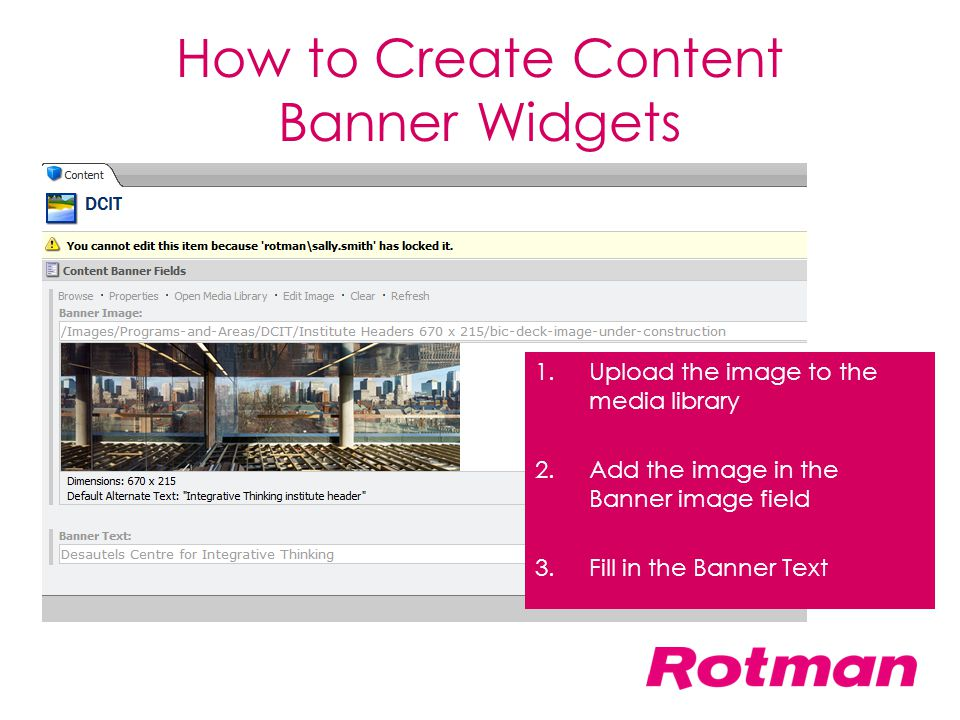 How to Create Content Banner Widgets 1.Upload the image to the media library 2.Add the image in the Banner image field 3.Fill in the Banner Text