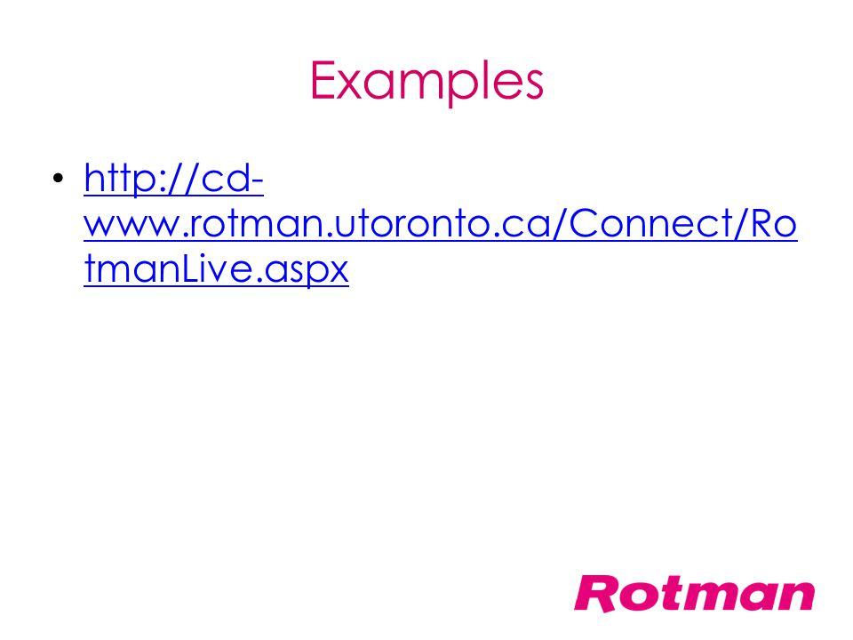 Examples http://cd- www.rotman.utoronto.ca/Connect/Ro tmanLive.aspx http://cd- www.rotman.utoronto.ca/Connect/Ro tmanLive.aspx