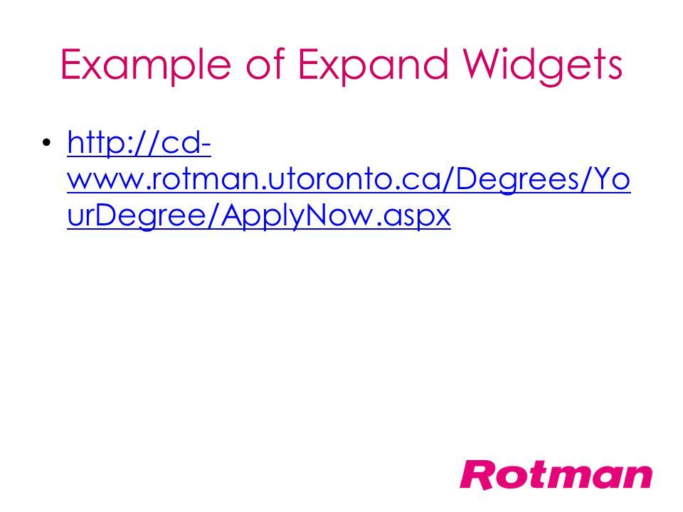 Example of Expand Widgets http://cd- www.rotman.utoronto.ca/Degrees/Yo urDegree/ApplyNow.aspx http://cd- www.rotman.utoronto.ca/Degrees/Yo urDegree/Ap