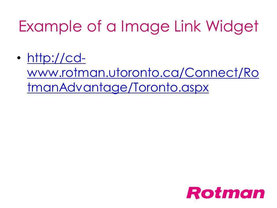 Example of a Image Link Widget http://cd- www.rotman.utoronto.ca/Connect/Ro tmanAdvantage/Toronto.aspx http://cd- www.rotman.utoronto.ca/Connect/Ro tm
