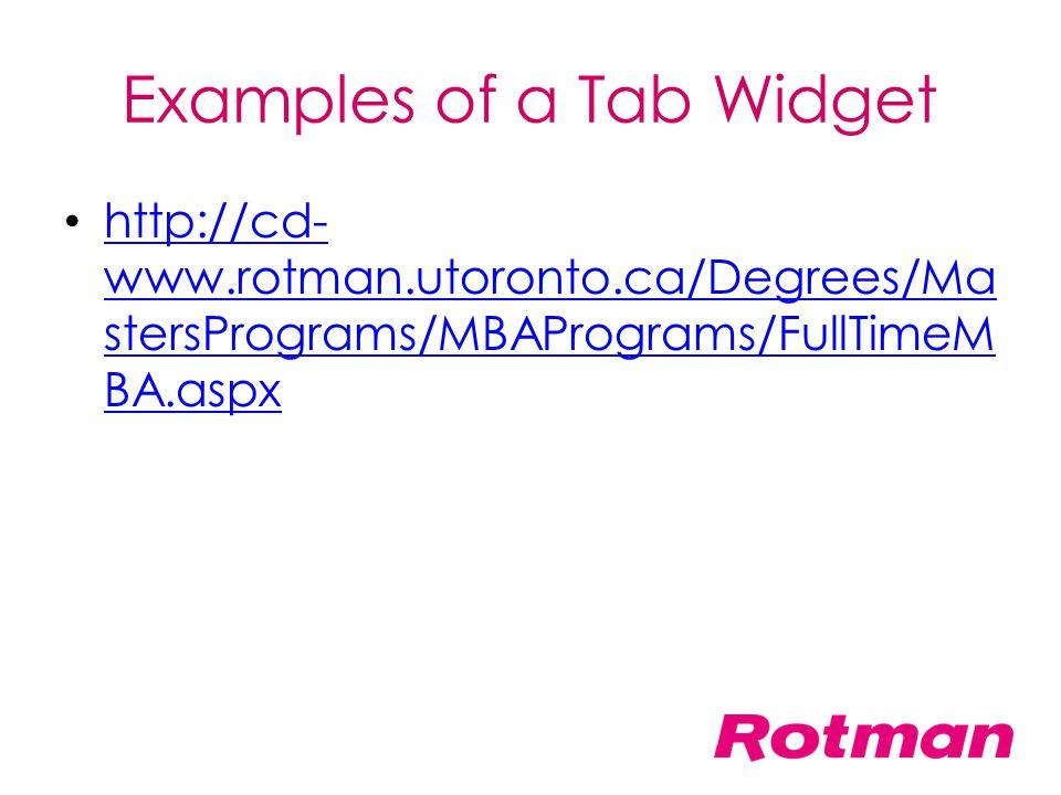 Examples of a Tab Widget http://cd- www.rotman.utoronto.ca/Degrees/Ma stersPrograms/MBAPrograms/FullTimeM BA.aspx http://cd- www.rotman.utoronto.ca/De
