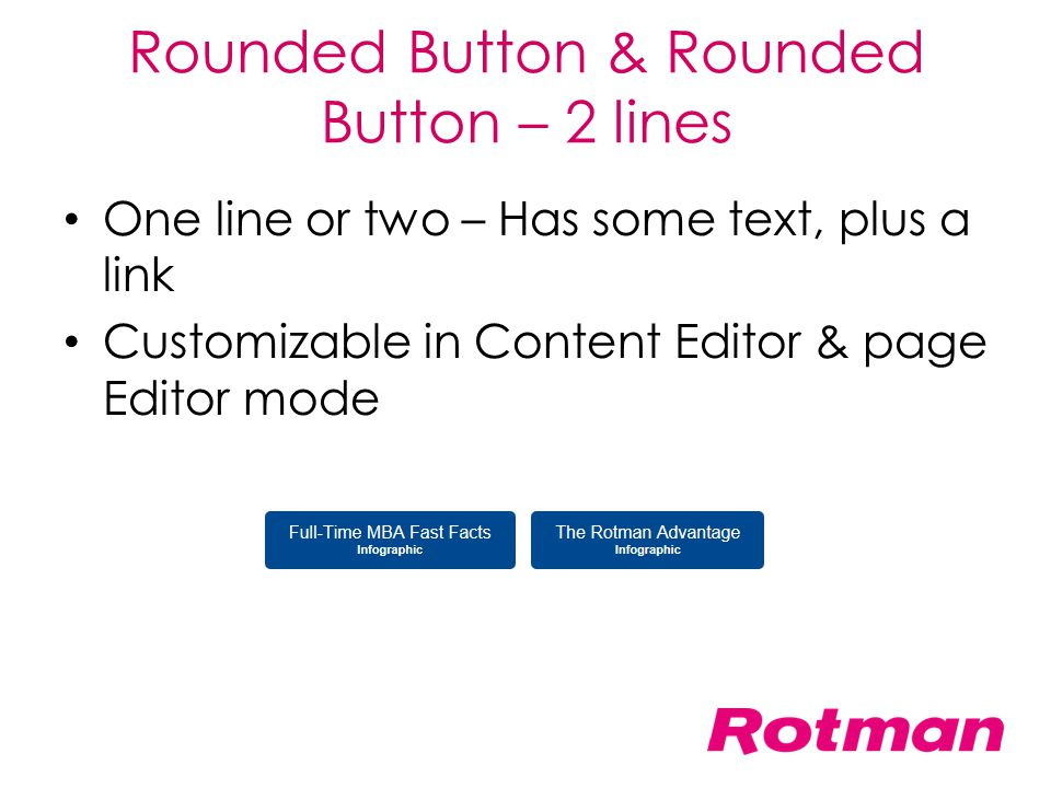 Rounded Button & Rounded Button – 2 lines One line or two – Has some text, plus a link Customizable in Content Editor & page Editor mode