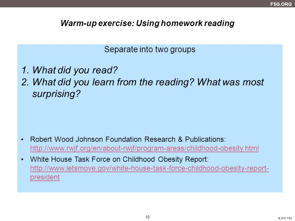 FSG.ORG 10 © 2015 FSG 10 Warm-up exercise: Using homework reading Separate into two groups 1.What did you read.