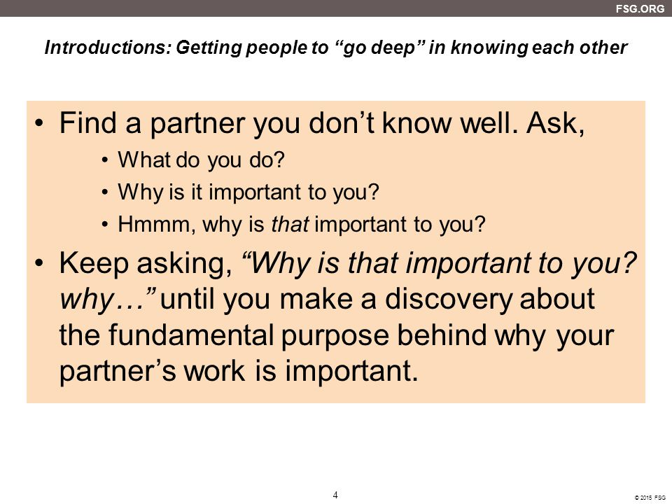 4 FSG.ORG © 2015 FSG Introductions: Getting people to go deep in knowing each other Find a partner you don't know well.