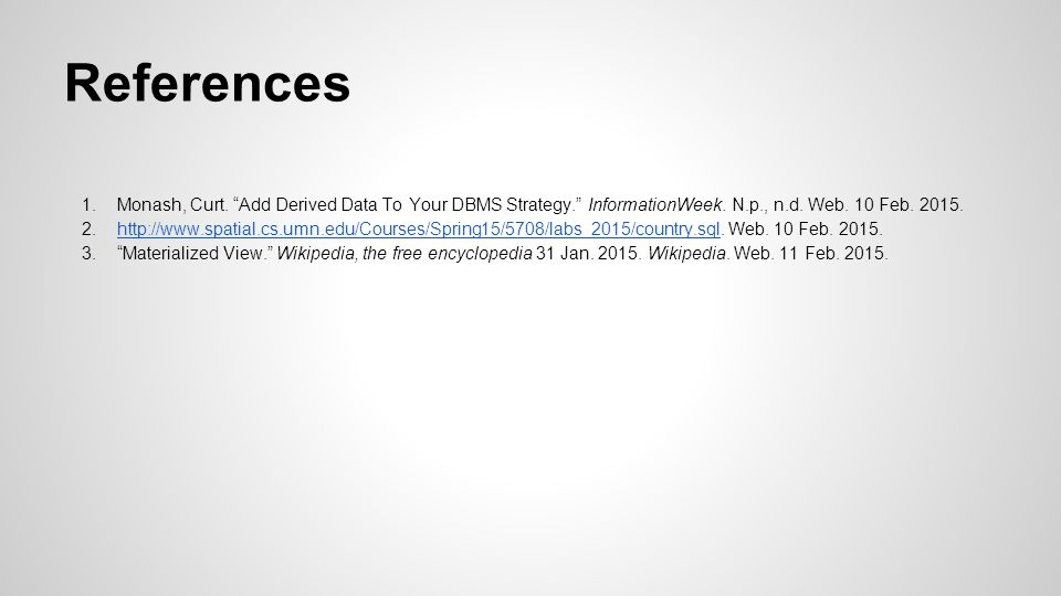 References 1.Monash, Curt. Add Derived Data To Your DBMS Strategy. InformationWeek.