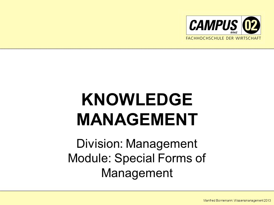 Manfred Bornemann: Wissensmanagement 2013 KNOWLEDGE MANAGEMENT Division: Management Module: Special Forms of Management