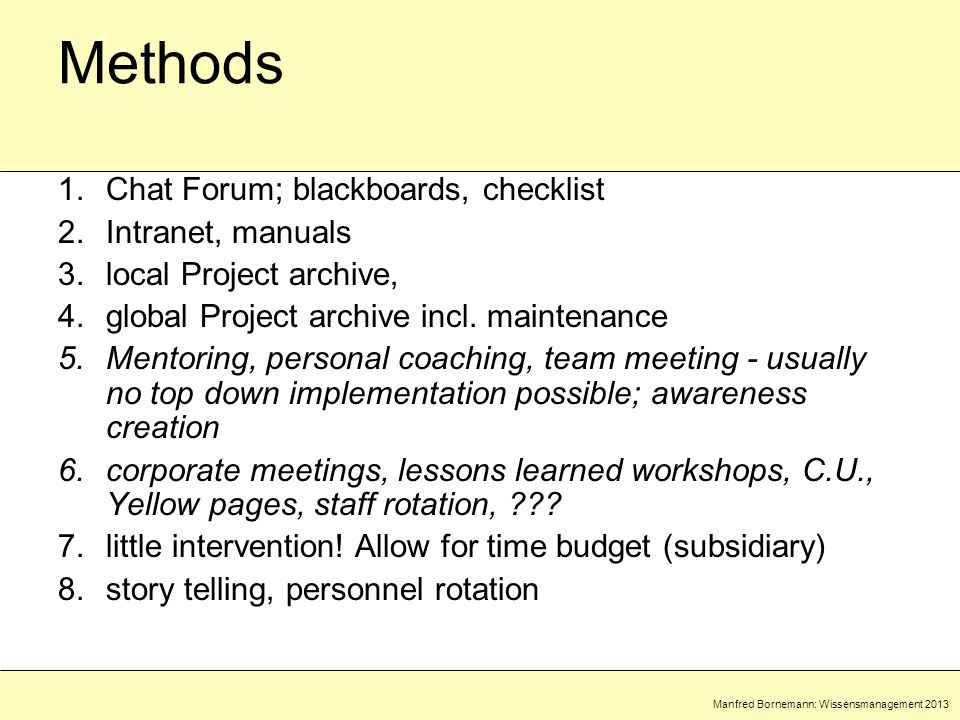 Manfred Bornemann: Wissensmanagement 2013 Methods 1.Chat Forum; blackboards, checklist 2.Intranet, manuals 3.local Project archive, 4.global Project archive incl.