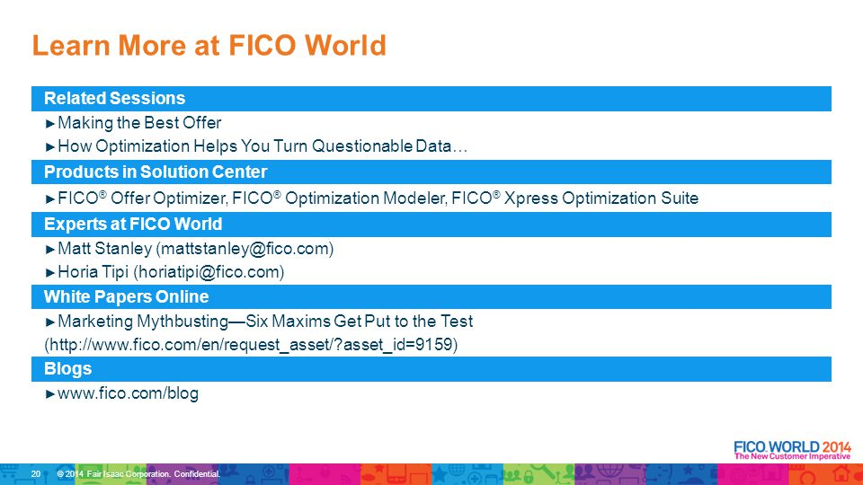 © 2014 Fair Isaac Corporation. Confidential. Learn More at FICO World Related Sessions ► Making the Best Offer ► How Optimization Helps You Turn Quest
