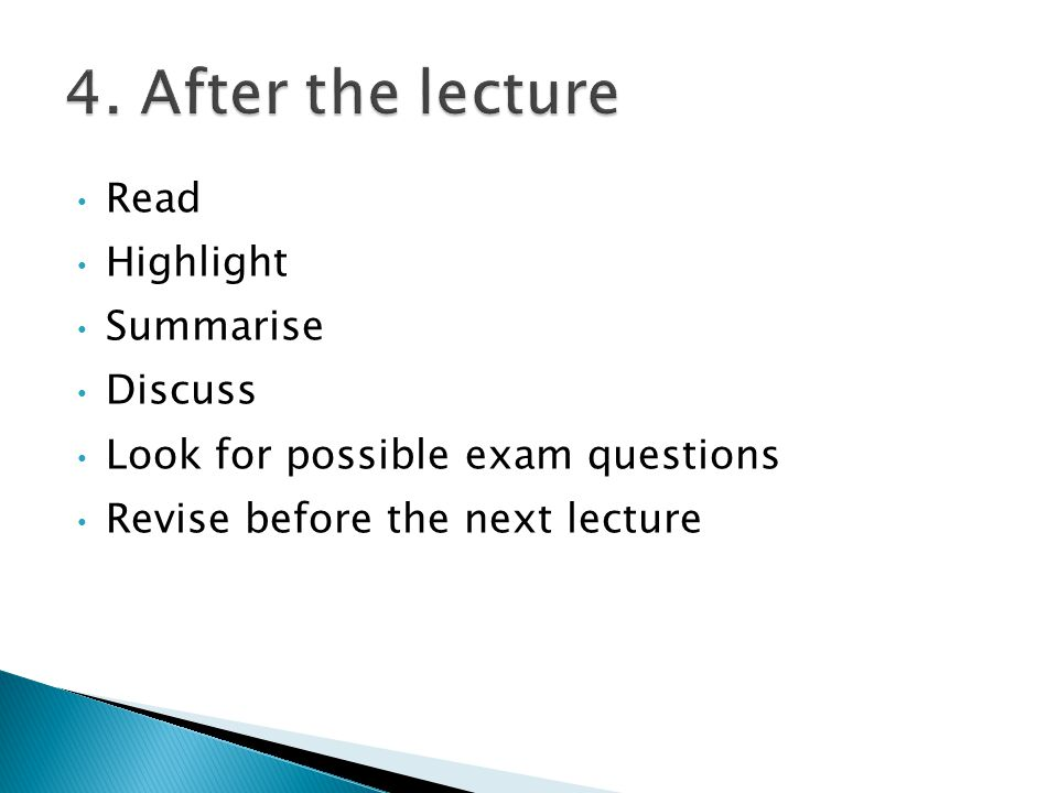 Read Highlight Summarise Discuss Look for possible exam questions Revise before the next lecture