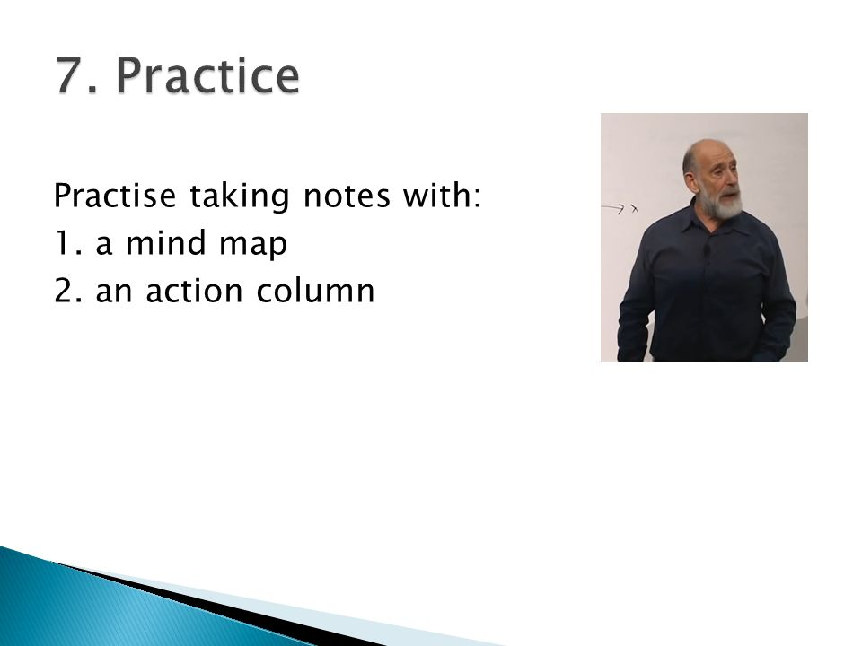 Practise taking notes with: 1. a mind map 2. an action column