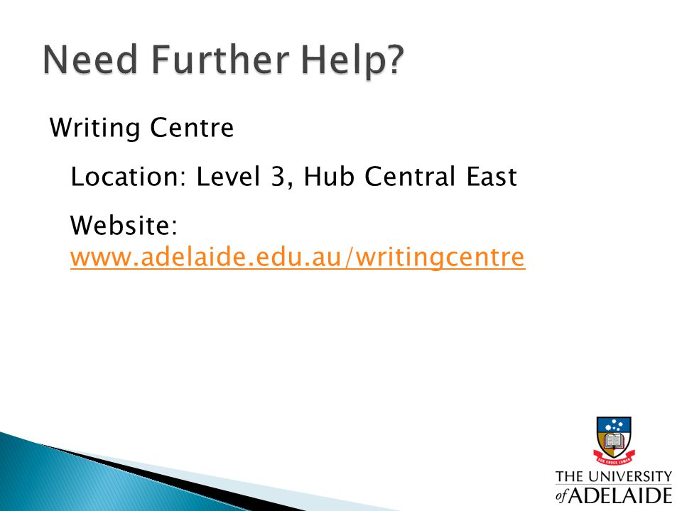 Writing Centre Location: Level 3, Hub Central East Website: www.adelaide.edu.au/writingcentre www.adelaide.edu.au/writingcentre