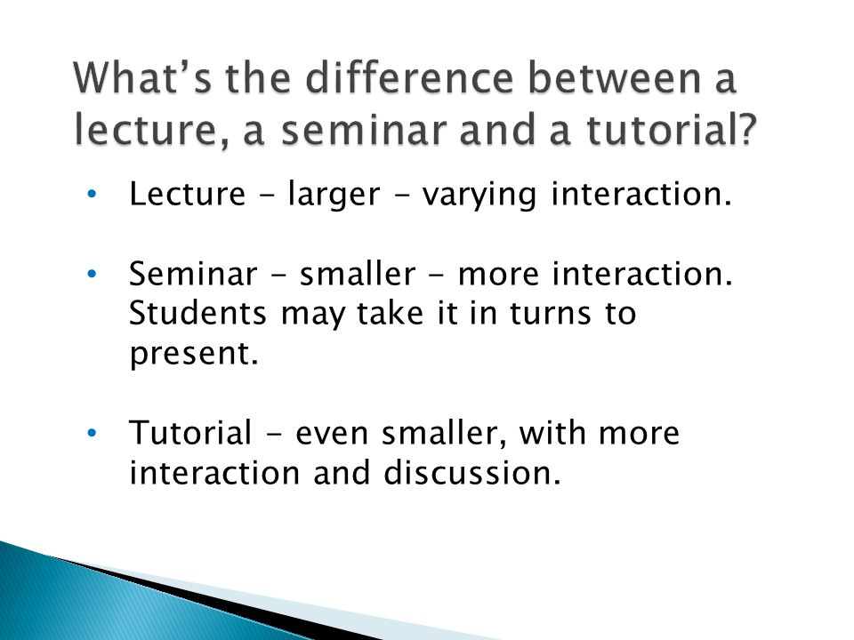Lecture - larger - varying interaction.Seminar - smaller - more interaction.