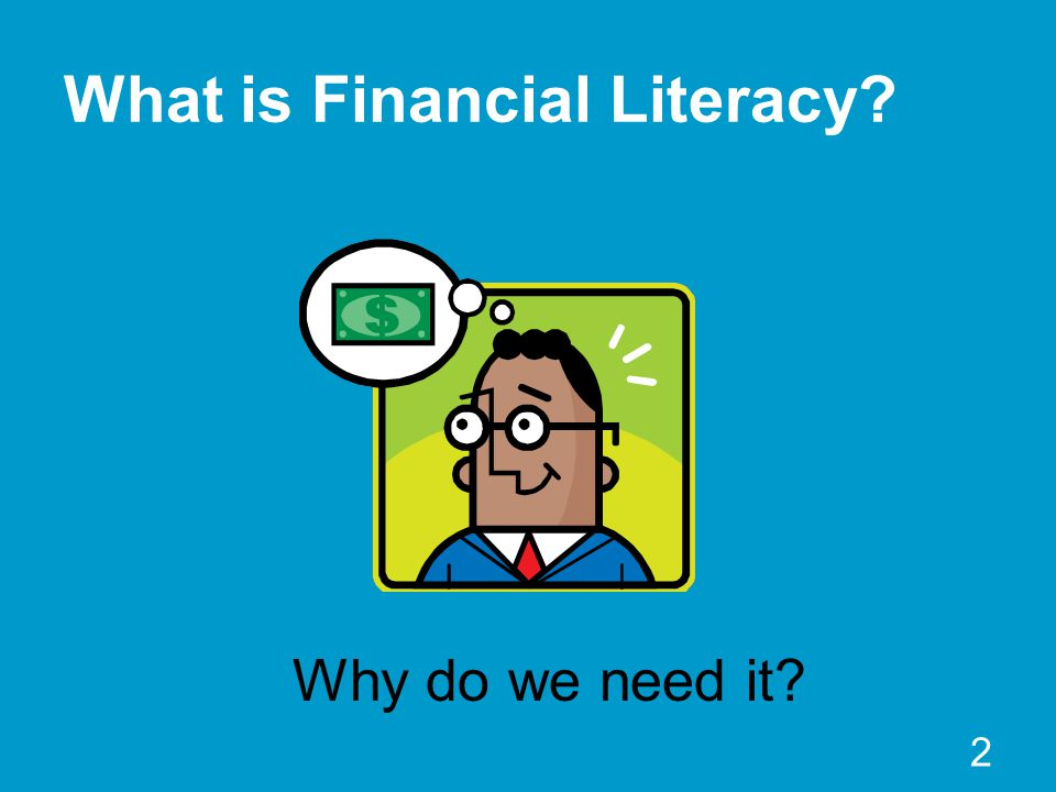 2 What is Financial Literacy? Why do we need it?