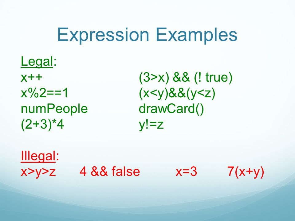 Expression Examples Legal: x++(3>x) && (! true) x%2==1(x y>z4 && false x=37(x+y)