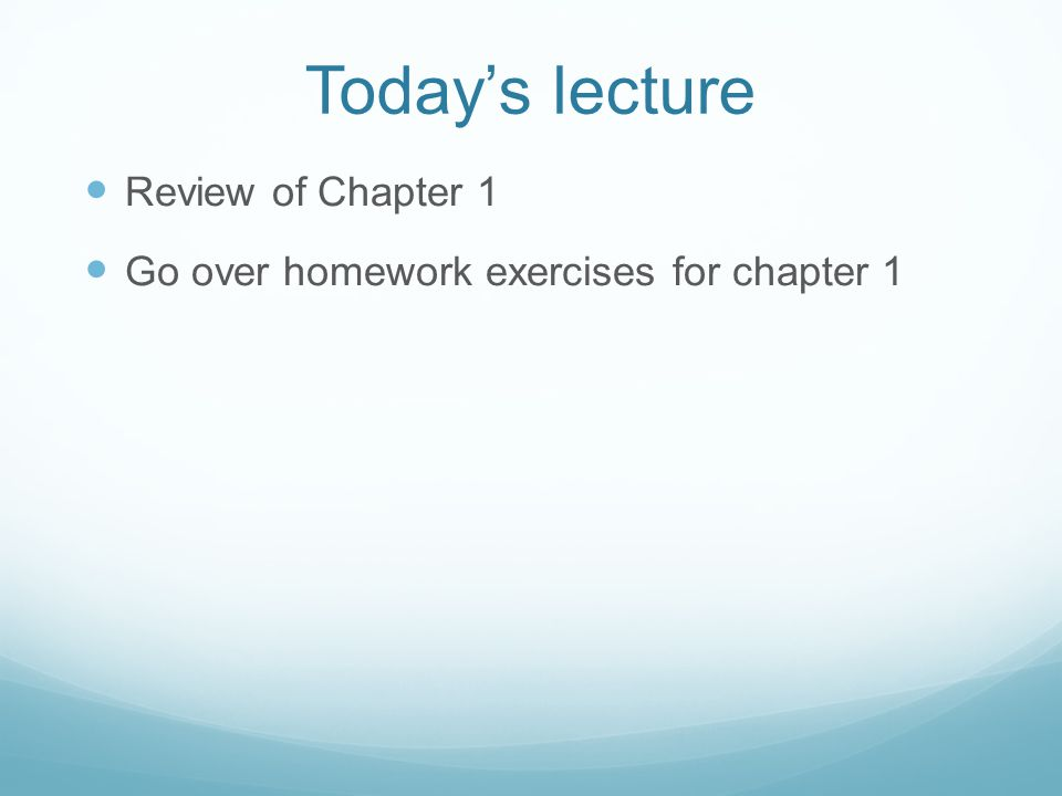 Today's lecture Review of Chapter 1 Go over homework exercises for chapter 1