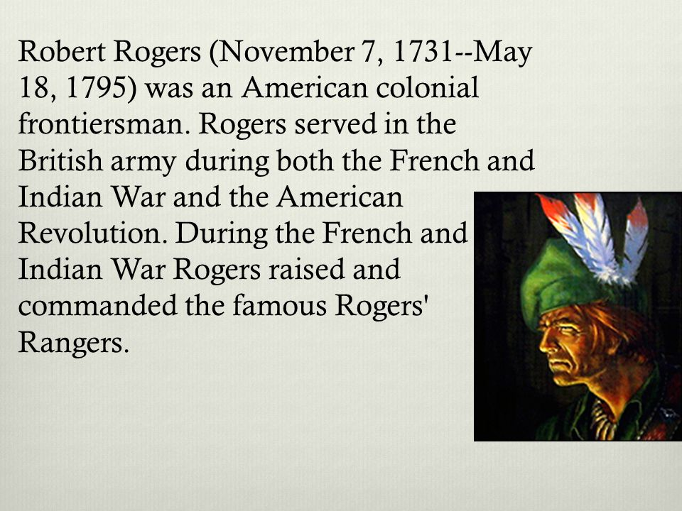 Robert Rogers (November 7, 1731--May 18, 1795) was an American colonial frontiersman.
