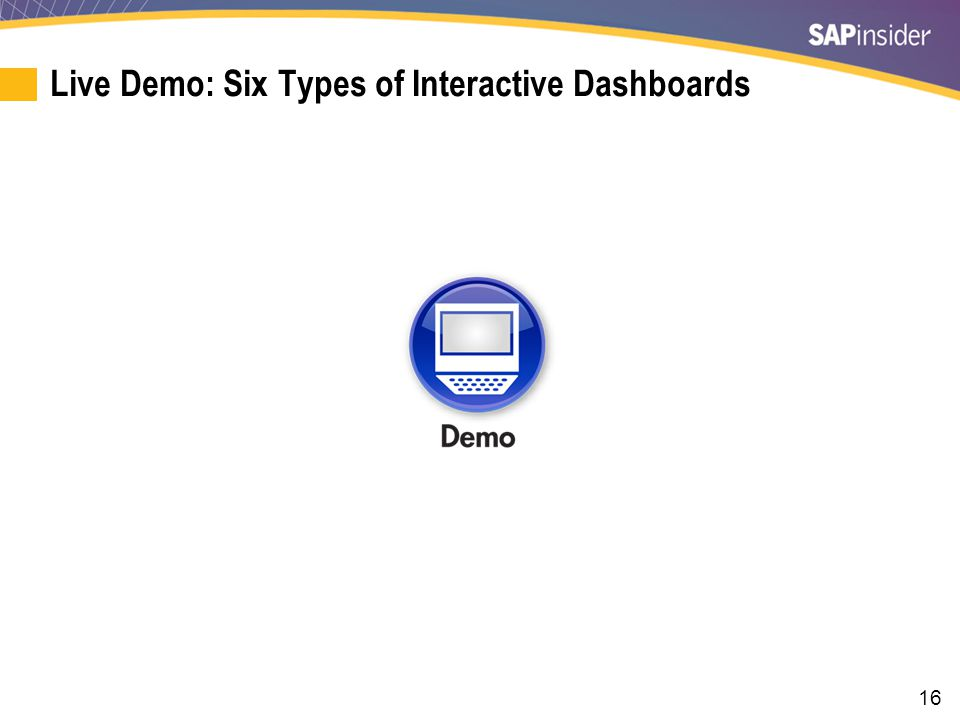 16 Live Demo: Six Types of Interactive Dashboards
